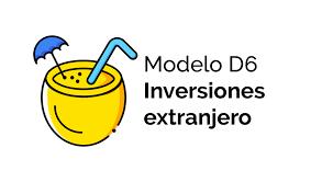 modelo d6 inversiones en el extranjero
